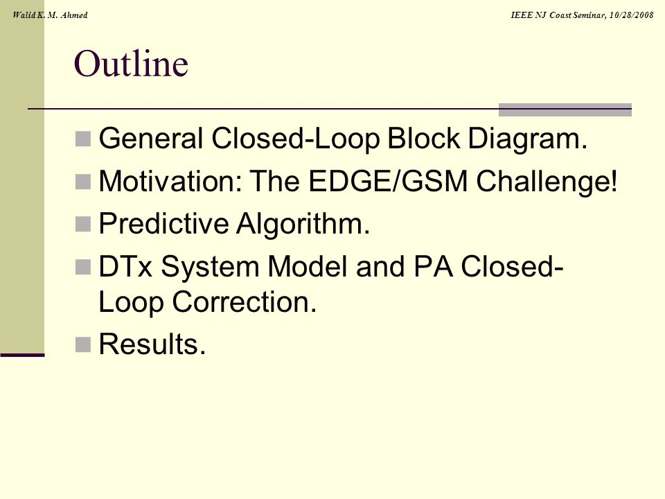 IEEE NJ Coast Seminar, 10/28/2008Walid K. M. Ahmed Outline General Closed-Loop Block Diagram.