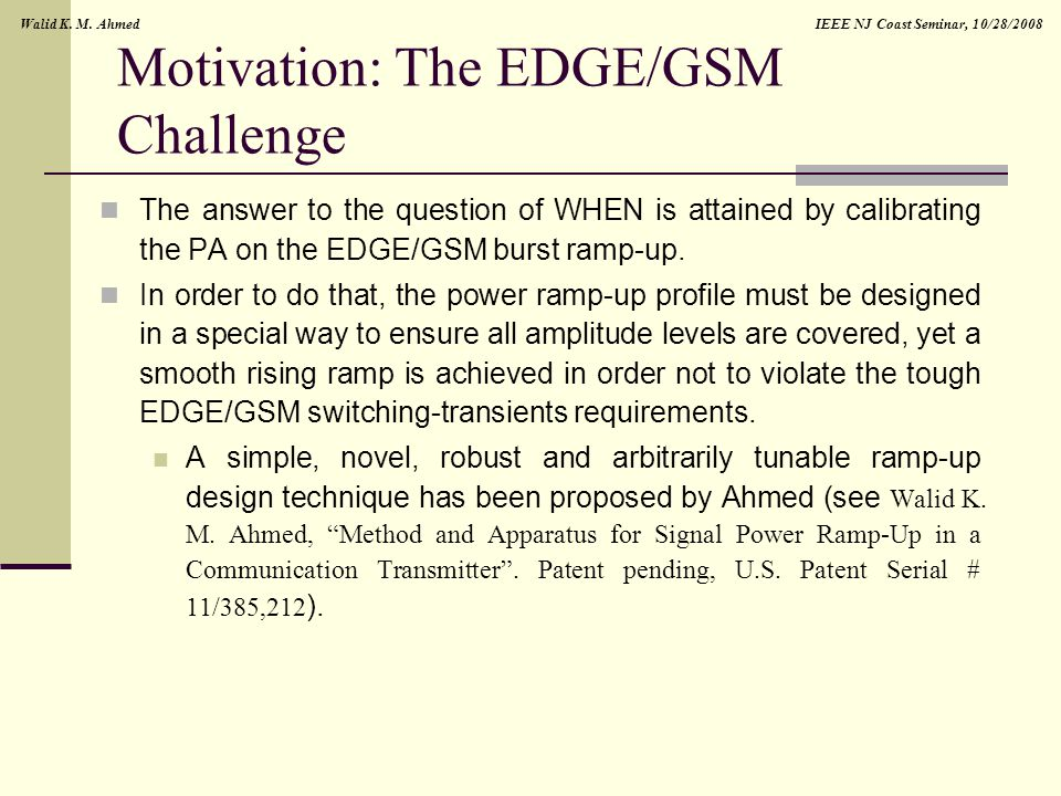 IEEE NJ Coast Seminar, 10/28/2008Walid K. M. Ahmed Motivation: The EDGE/GSM Challenge The answer to the question of WHEN is attained by calibrating th