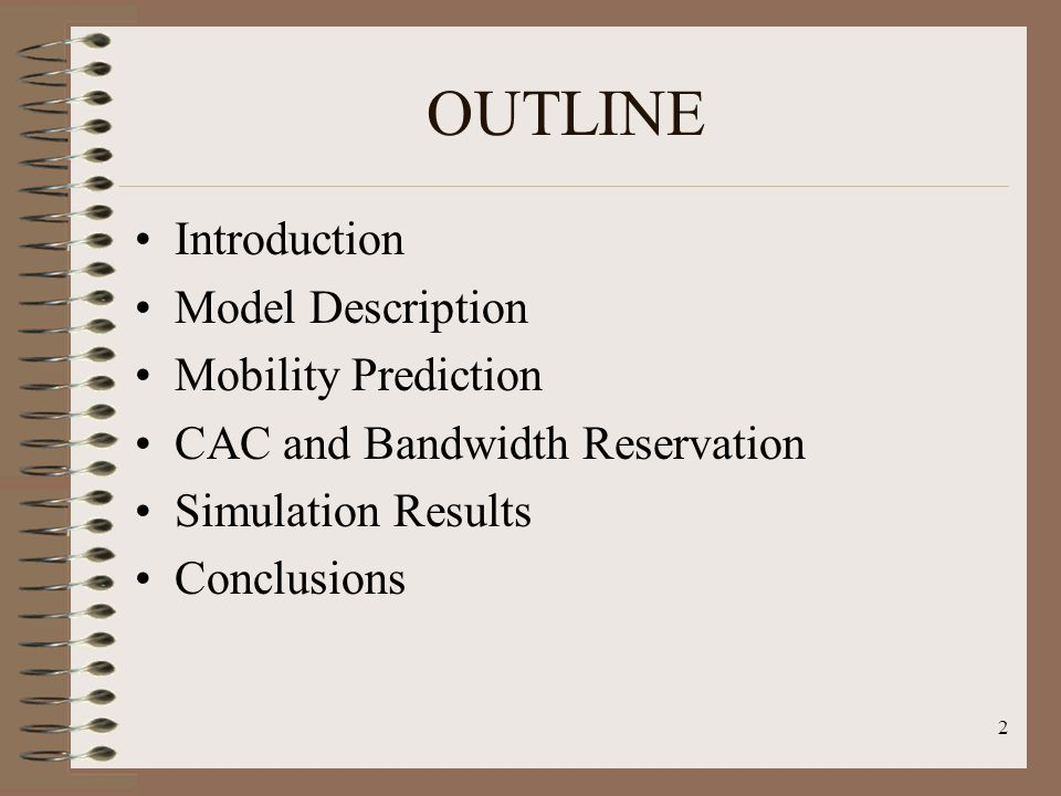 2 OUTLINE Introduction Model Description Mobility Prediction CAC and Bandwidth Reservation Simulation Results Conclusions
