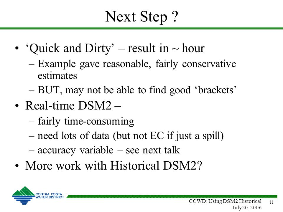 CCWD: Using DSM2 Historical July20, 2006 11 Next Step .