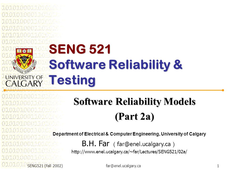 SENG521 (Fall 2002)far@enel.ucalgary.ca1 SENG 521 Software Reliability & Testing Software Reliability Models (Part 2a) Department of Electrical & Comp