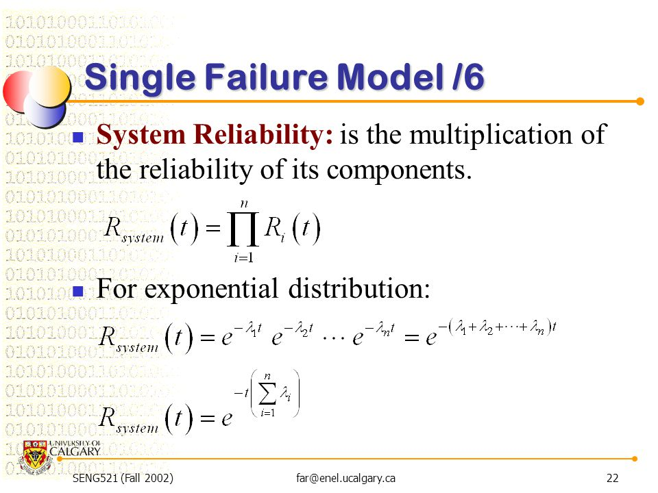 SENG521 (Fall 2002)far@enel.ucalgary.ca22 Single Failure Model /6 System Reliability: is the multiplication of the reliability of its components. For