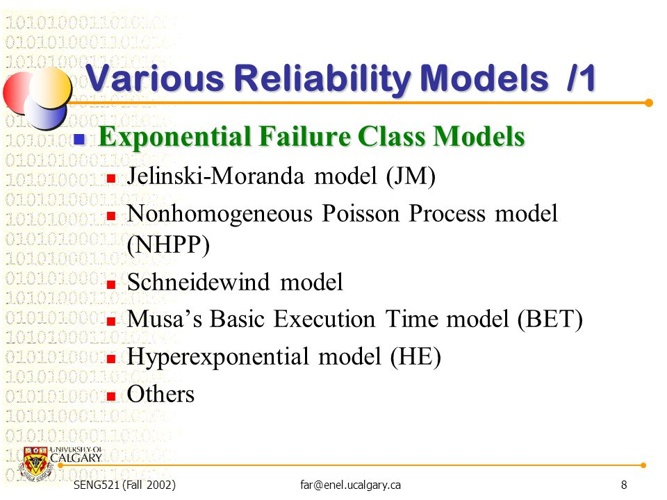 SENG521 (Fall 2002)far@enel.ucalgary.ca8 Various Reliability Models /1 Exponential Failure Class Models Exponential Failure Class Models Jelinski-Mora