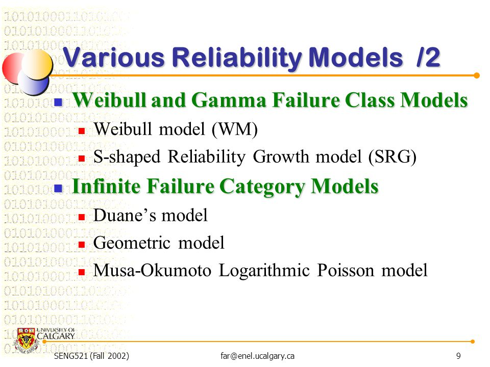 SENG521 (Fall 2002)far@enel.ucalgary.ca9 Various Reliability Models /2 Weibull and Gamma Failure Class Models Weibull and Gamma Failure Class Models W