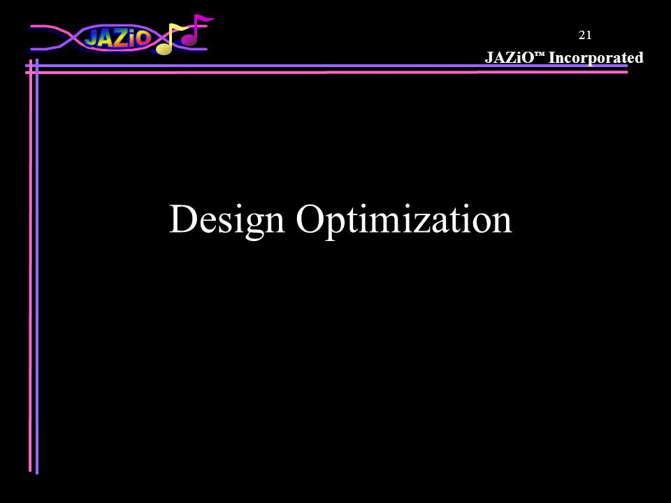 JAZiO Incorporated 21 Design Optimization