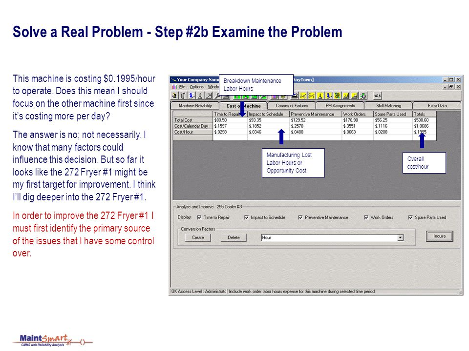 Solve a Real Problem - Step #2b Examine the Problem This machine is costing $0.1995/hour to operate. Does this mean I should focus on the other machin
