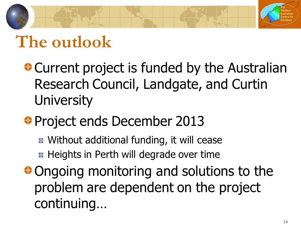 The outlook Current project is funded by the Australian Research Council, Landgate, and Curtin University Project ends December 2013 Without additiona