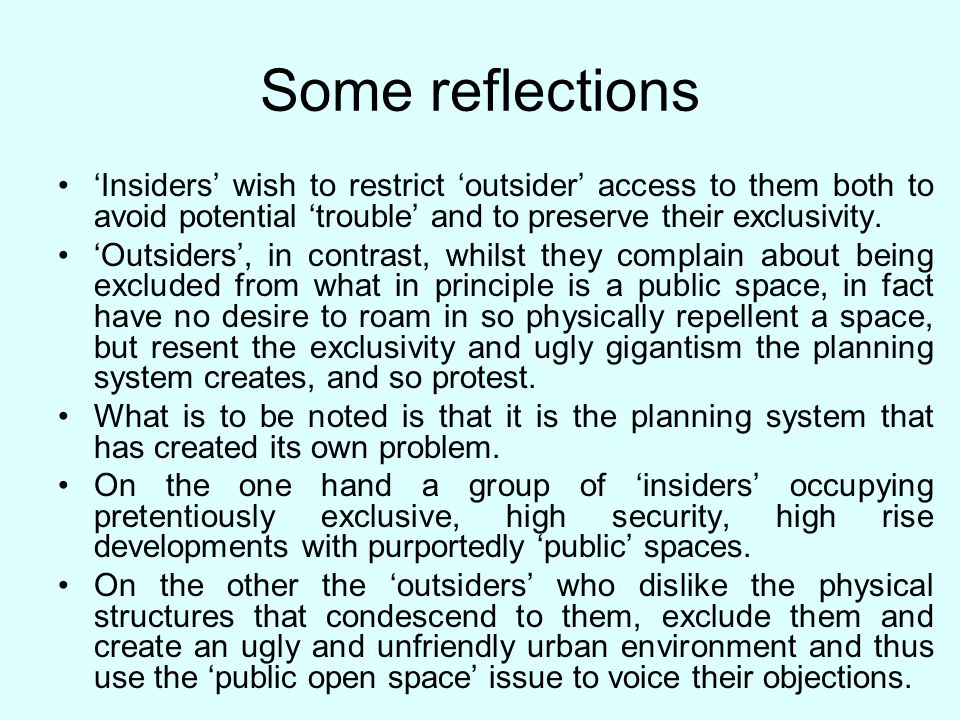 Some reflections Insiders wish to restrict outsider access to them both to avoid potential trouble and to preserve their exclusivity.