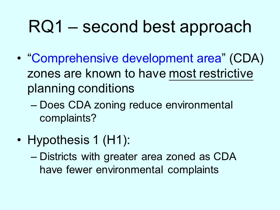 RQ1 – second best approach Comprehensive development area (CDA) zones are known to have most restrictive planning conditions –Does CDA zoning reduce environmental complaints.