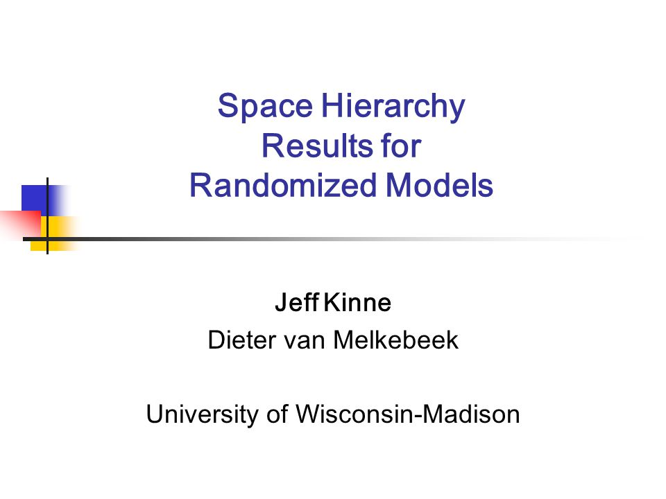 Space Hierarchy Results for Randomized Models Jeff Kinne Dieter van Melkebeek University of Wisconsin-Madison