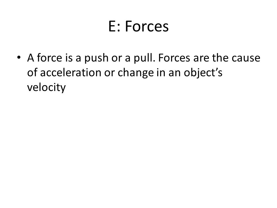 E: Forces A force is a push or a pull.