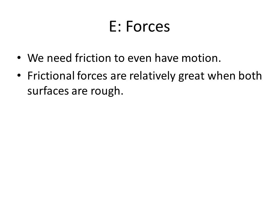 E: Forces We need friction to even have motion.