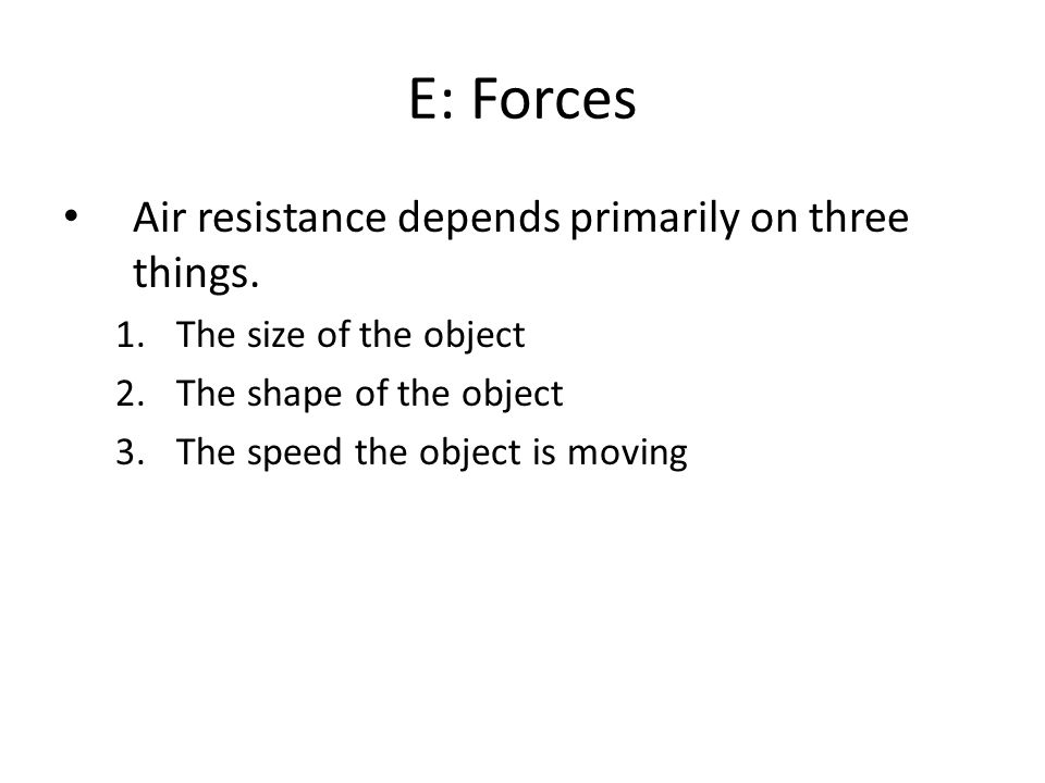 E: Forces Air resistance depends primarily on three things.