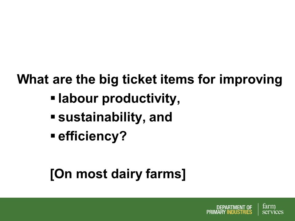 What are the big ticket items for improving labour productivity, sustainability, and efficiency? [On most dairy farms]