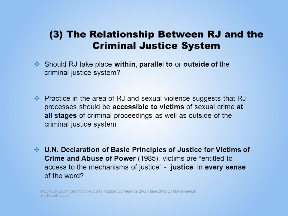 (3) The Relationship Between RJ and the Criminal Justice System Should RJ take place within, parallel to or outside of the criminal justice system.