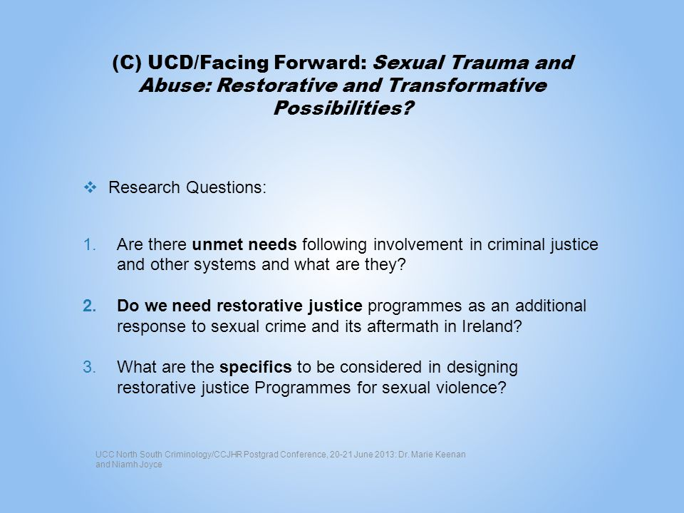 (C) UCD/Facing Forward: Sexual Trauma and Abuse: Restorative and Transformative Possibilities? Research Questions: 1.Are there unmet needs following i