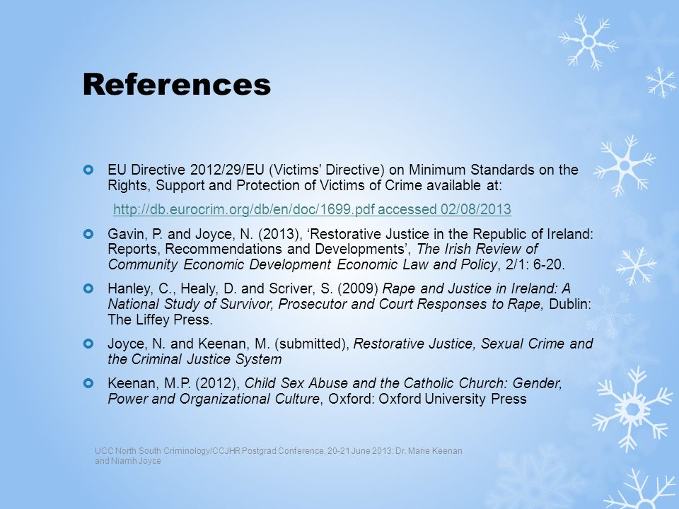 References EU Directive 2012/29/EU (Victims Directive) on Minimum Standards on the Rights, Support and Protection of Victims of Crime available at: http://db.eurocrim.org/db/en/doc/1699.pdf accessed 02/08/2013 Gavin, P.