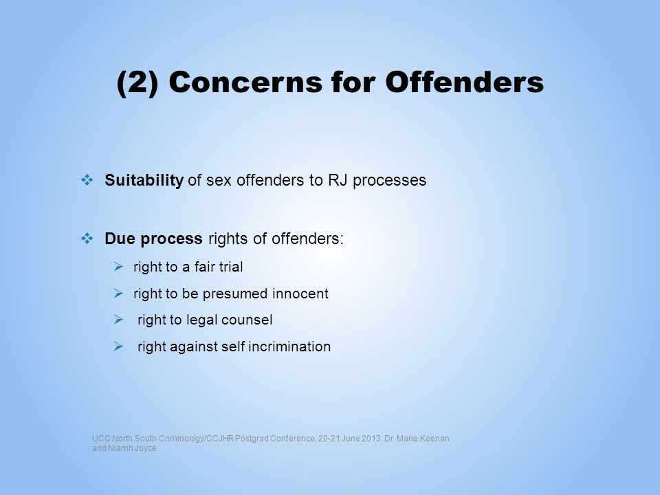 (2) Concerns for Offenders Suitability of sex offenders to RJ processes Due process rights of offenders: right to a fair trial right to be presumed in