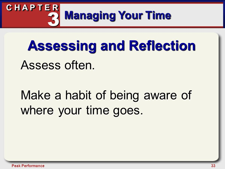 33Peak Performance C H A P T E R Managing Your Time 3 Assessing and Reflection Assess often.