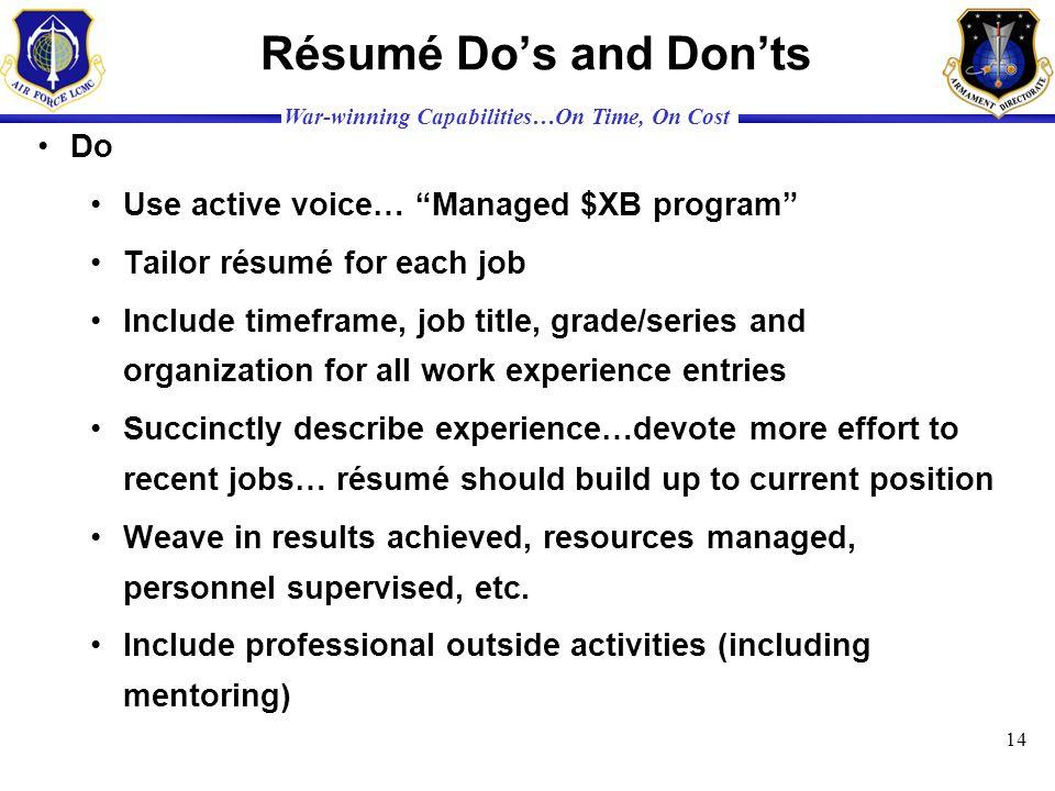 War-winning Capabilities…On Time, On Cost Résumé Dos and Donts Do Use active voice… Managed $XB program Tailor résumé for each job Include timeframe,
