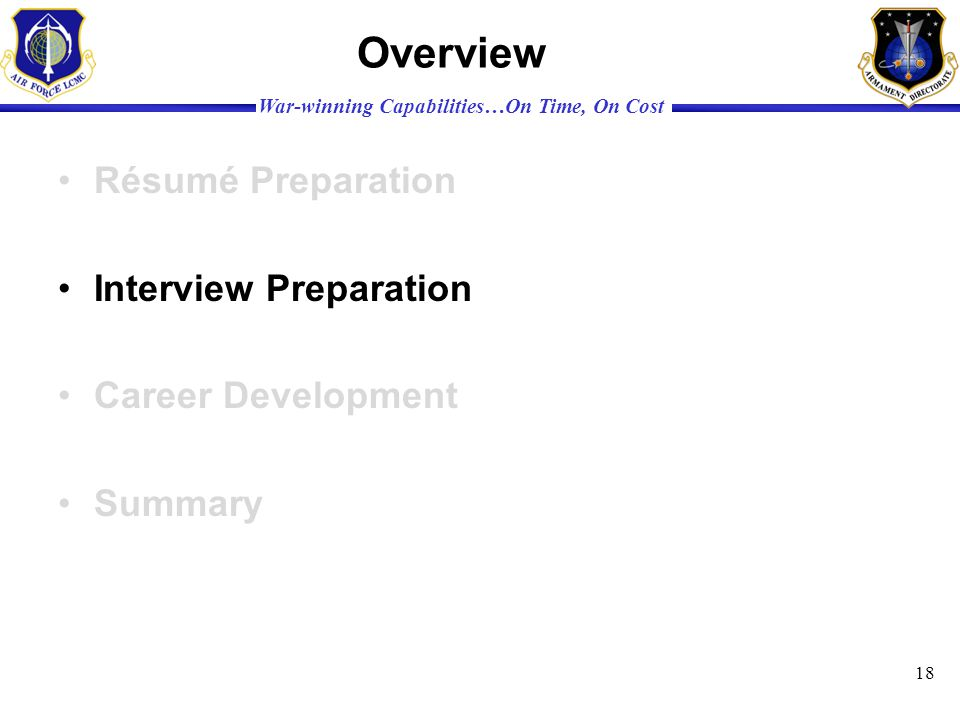 War-winning Capabilities…On Time, On Cost Overview Résumé Preparation Interview Preparation Career Development Summary 18