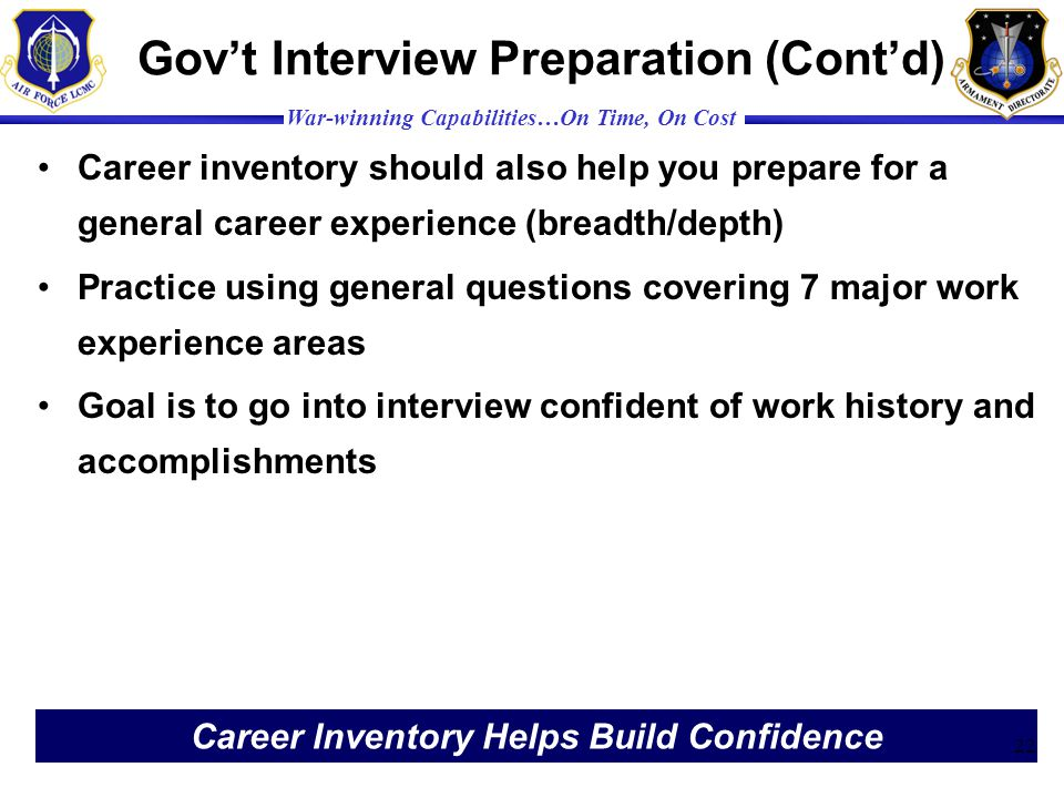 War-winning Capabilities…On Time, On Cost Govt Interview Preparation (Contd) Career inventory should also help you prepare for a general career experi