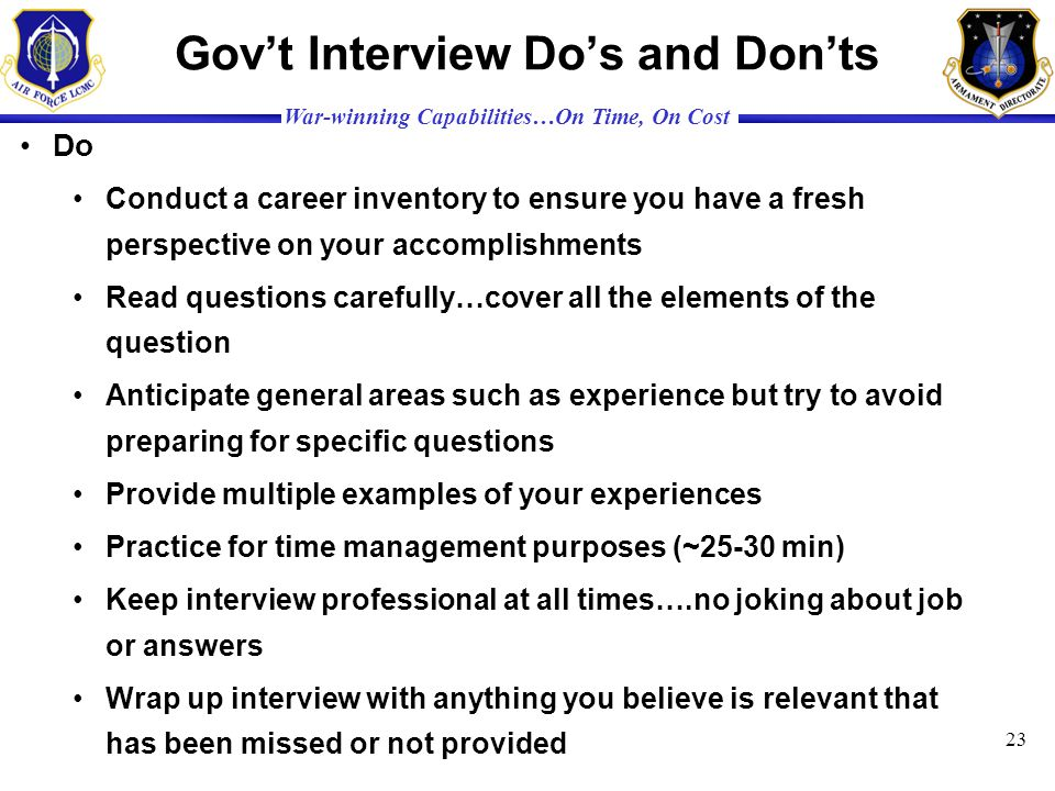 War-winning Capabilities…On Time, On Cost Govt Interview Dos and Donts Do Conduct a career inventory to ensure you have a fresh perspective on your ac