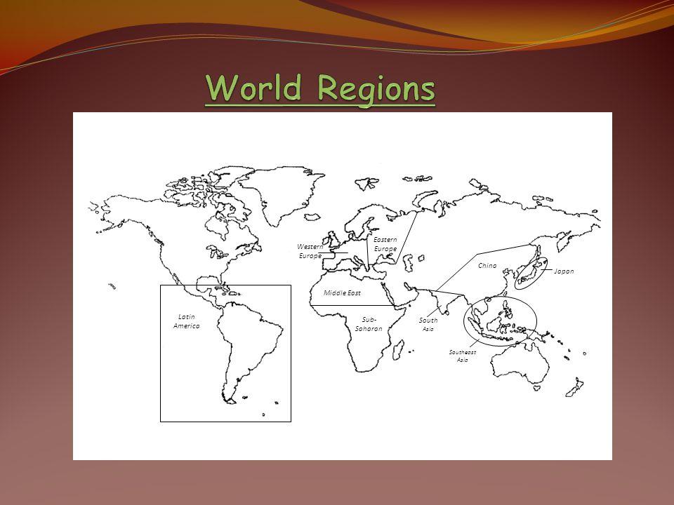 Latin America South Asia Japan China Sub- Saharan Africa Middle East Western Europe Southeast Asia Eastern Europe