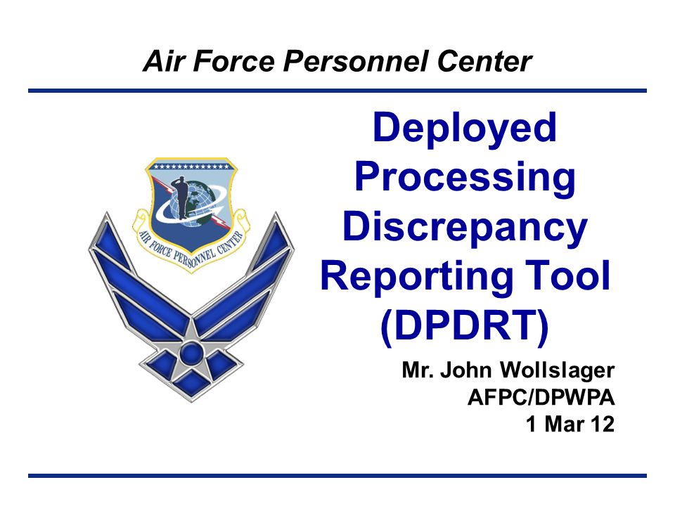 Right Person, Right Place, Right Time Deployment Processing Discrepancy Reporting Tool (DPDRT) Program Objective DPDRT Program Manager Role Reporting Process Deployment Processing Discrepancy Reporting Tool (DPDRT) Instructions Discussion Items Summary