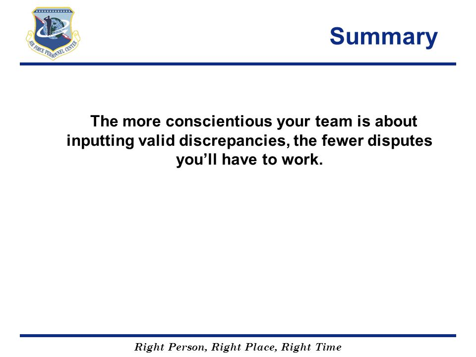 Right Person, Right Place, Right Time Summary The more conscientious your team is about inputting valid discrepancies, the fewer disputes youll have t