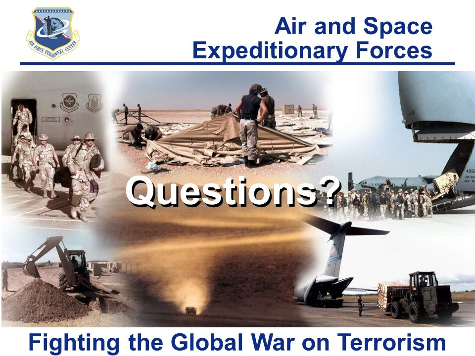 Right Person, Right Place, Right Time Fighting the Global War on Terrorism Questions? Air and Space Expeditionary Forces