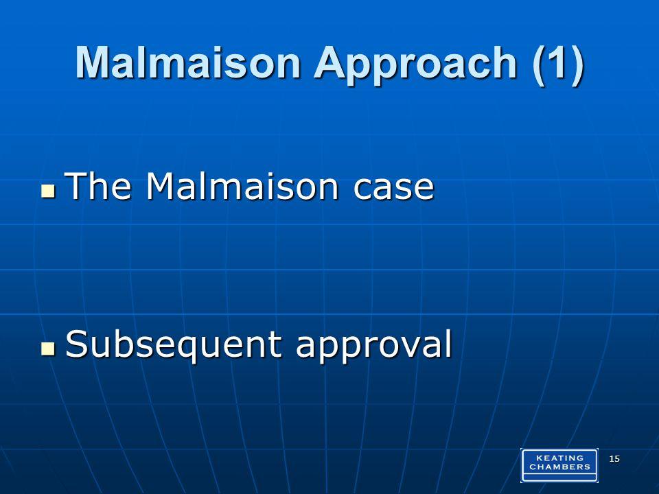 Malmaison Approach (1) The Malmaison case The Malmaison case Subsequent approval Subsequent approval 15