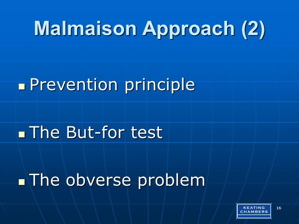 Malmaison Approach (2) Prevention principle Prevention principle The But-for test The But-for test The obverse problem The obverse problem 16