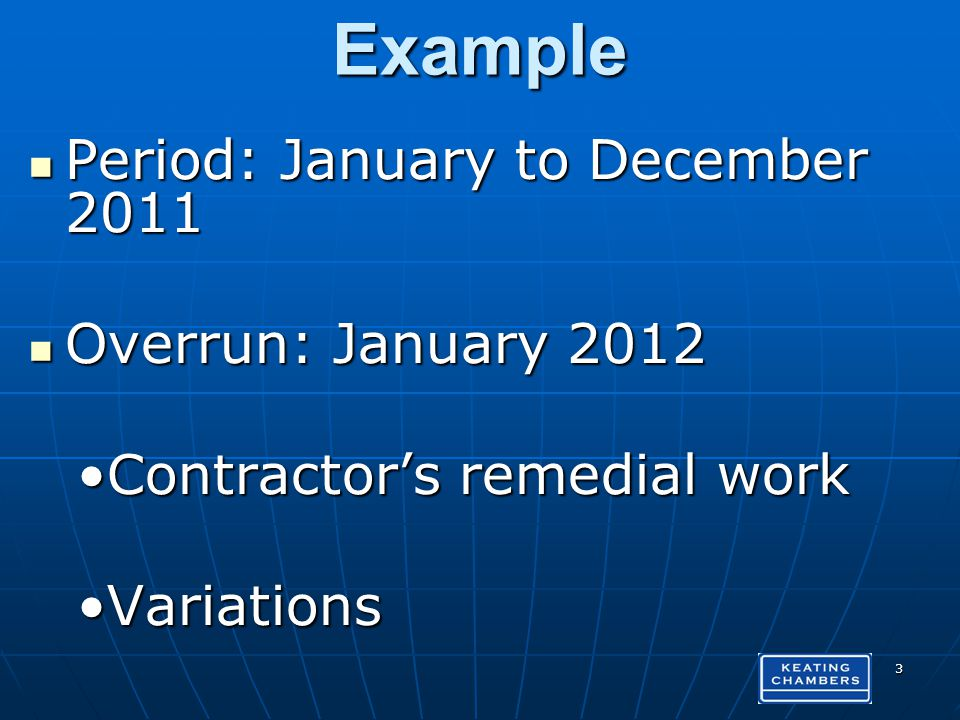 Example Period: January to December 2011 Period: January to December 2011 Overrun: January 2012 Overrun: January 2012 Contractors remedial workContractors remedial work VariationsVariations 3
