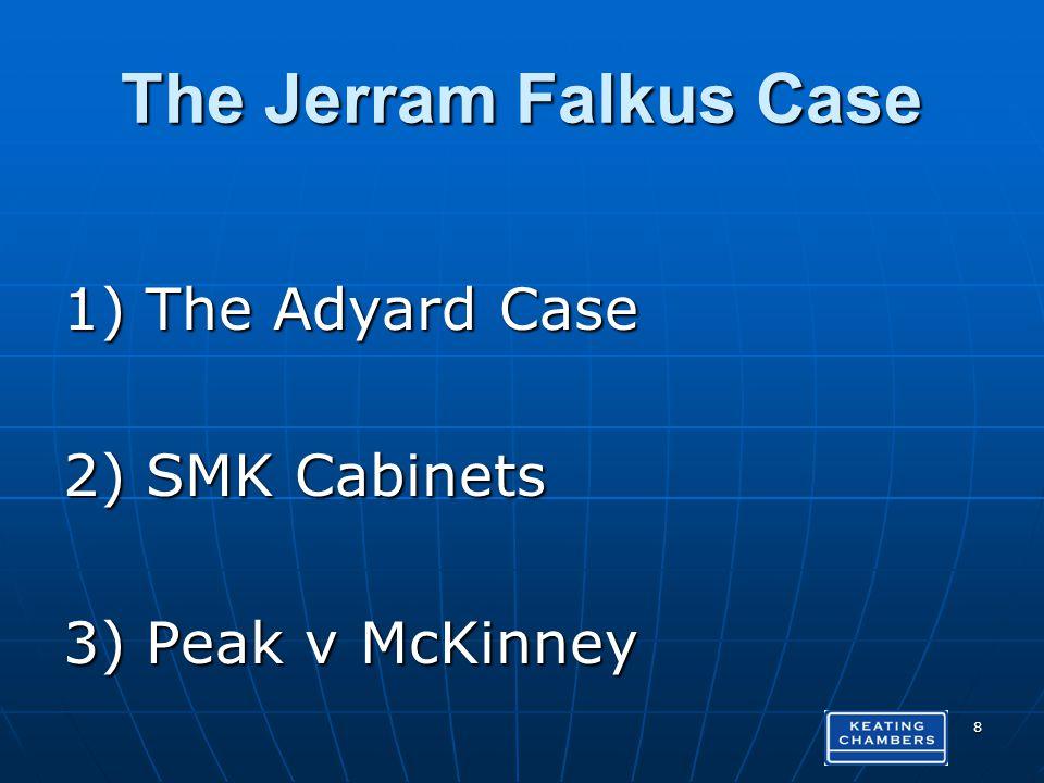 The Jerram Falkus Case 1)The Adyard Case 2)SMK Cabinets 3)Peak v McKinney 8