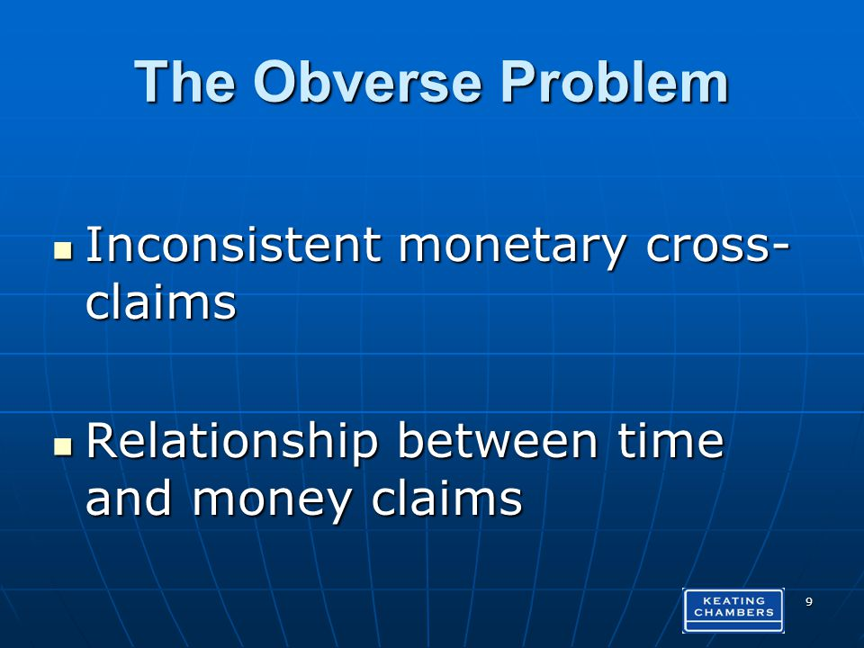 The Obverse Problem Inconsistent monetary cross- claims Inconsistent monetary cross- claims Relationship between time and money claims Relationship between time and money claims 9