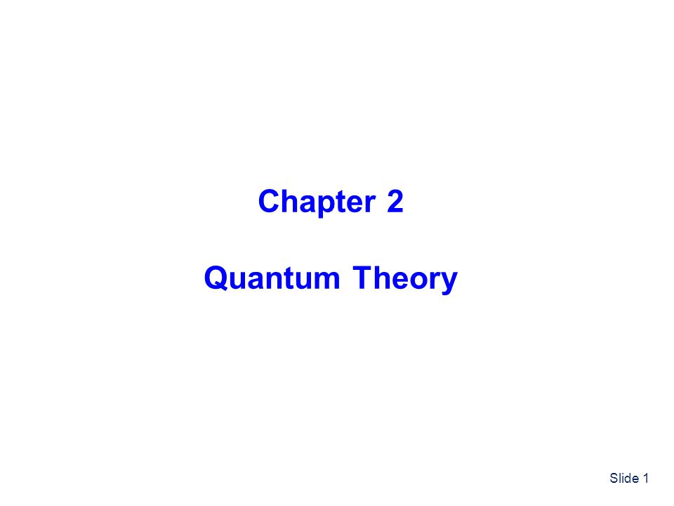 Slide 1 Chapter 2 Quantum Theory