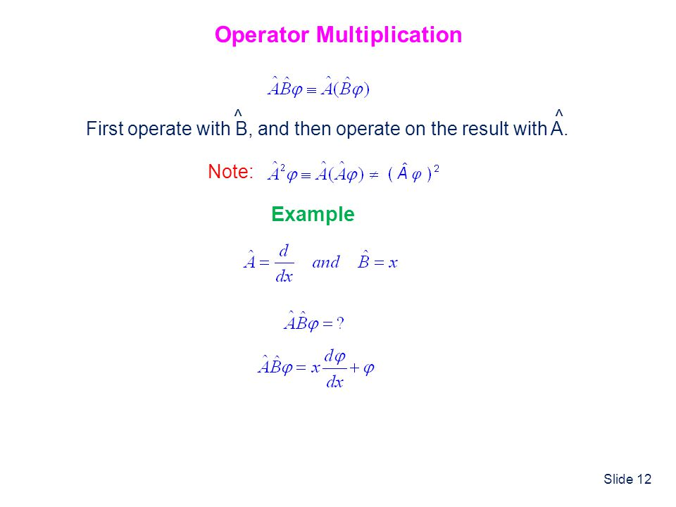 Slide 12 Operator Multiplication First operate with B, and then operate on the result with A. ^^ Note: Example