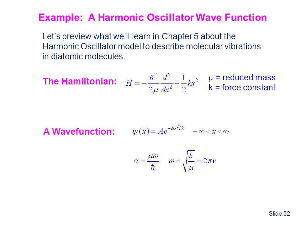 Slide 32 Example: A Harmonic Oscillator Wave Function Lets preview what well learn in Chapter 5 about the Harmonic Oscillator model to describe molecu