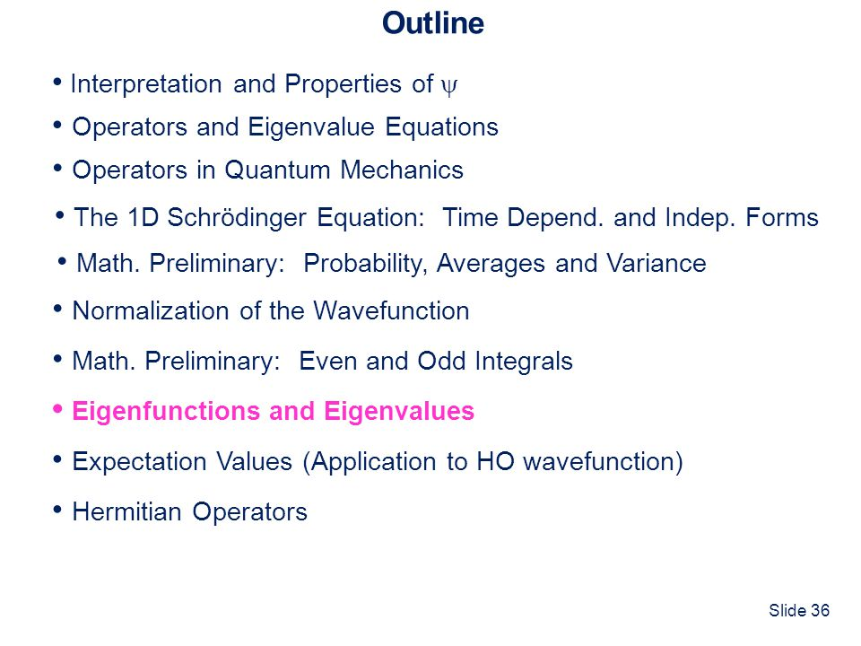 Slide 36 Outline Interpretation and Properties of Operators and Eigenvalue Equations Normalization of the Wavefunction Operators in Quantum Mechanics