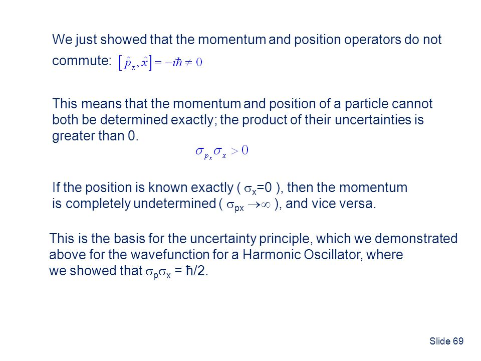 Slide 69 We just showed that the momentum and position operators do not commute: This means that the momentum and position of a particle cannot both b