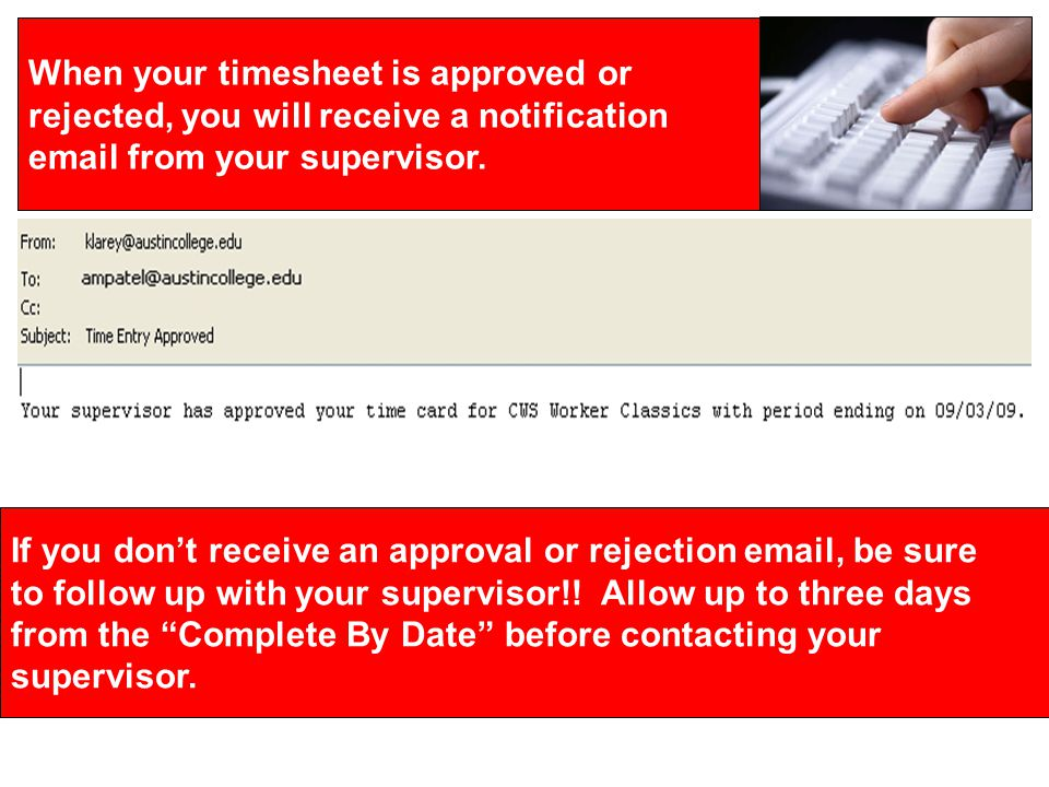 When your timesheet is approved or rejected, you will receive a notification email from your supervisor.