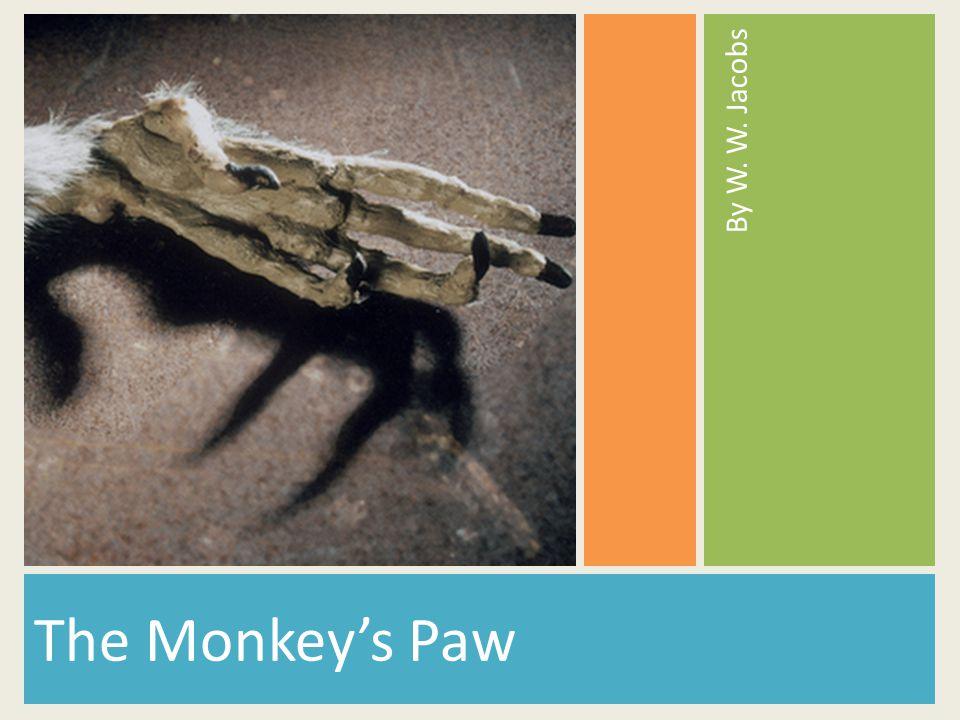 W.W. Jacobs (1863-1943) The Monkeys Paw Although W.W.