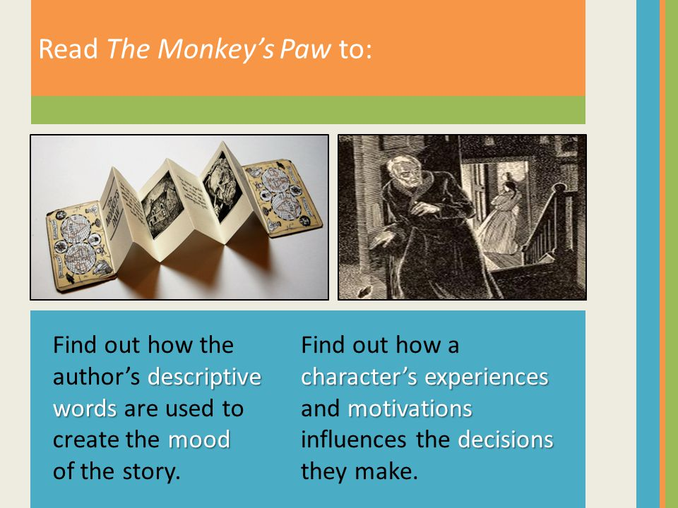 Read The Monkeys Paw to: characters experiences motivations decisions Find out how a characters experiences and motivations influences the decisions t