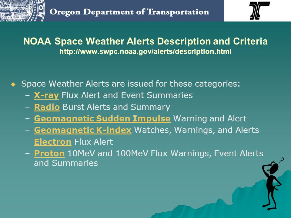 NOAA Space Weather Alerts Description and Criteria http://www.swpc.noaa.gov/alerts/description.html Space Weather Alerts are issued for these categori