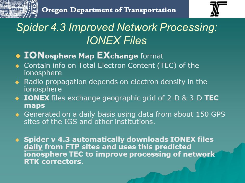 Spider 4.3 Improved Network Processing: IONEX Files ION osphere Map EX change format Contain info on Total Electron Content (TEC) of the ionosphere Ra