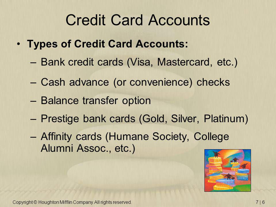 Copyright © Houghton Mifflin Company. All rights reserved.7 | 6 Credit Card Accounts Types of Credit Card Accounts: –Bank credit cards (Visa, Masterca