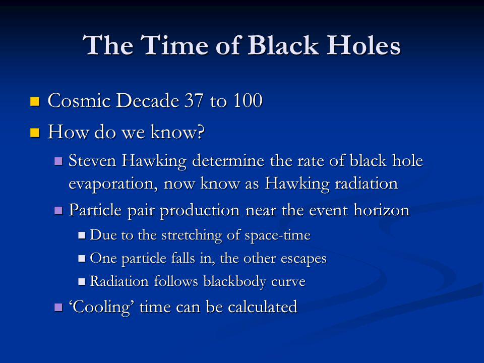 The Time of Black Holes Cosmic Decade 37 to 100 Cosmic Decade 37 to 100 How do we know.