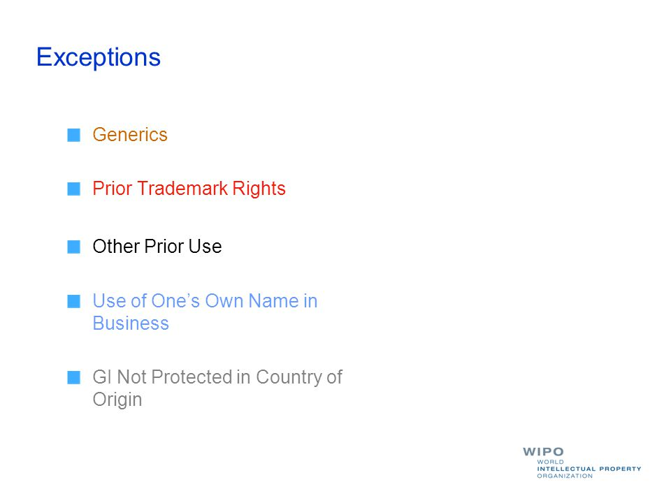 Exceptions Generics Prior Trademark Rights Other Prior Use Use of Ones Own Name in Business GI Not Protected in Country of Origin