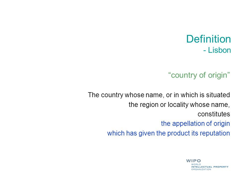 Definition - Lisbon country of origin The country whose name, or in which is situated the region or locality whose name, constitutes the appellation of origin which has given the product its reputation